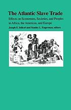 The Atlantic slave trade : effects on economies, societies, and peoples in Africa, the Americas, and Europe