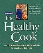 Prevention's the healthy cook : the ultimate illustrated kitchen guide to great low-fat food : featuring 450 homestyle recipes and hundreds of time-saving tips