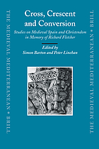Cross, crescent and conversion : studies on medieval Spain and christendom in memory of Richard Fletcher