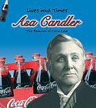 Asa Candler : the founder of Coca-Cola