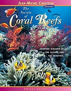 The secrets of the coral reefs : crowded kingdom of the bizarre and the beautiful