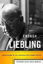 Just enough Liebling : classic work by the legendary New Yorker writer