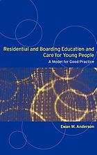 Residential and boarding education and care for young people : a model for good practice