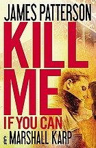 Kill me if you can : a novel
