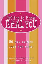 Getting to know the real you : 50 fun quizzes just for girls