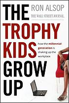 The trophy kids grow up : how the millennial generation is shaking up the workplace