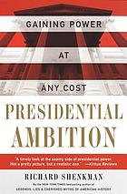 Presidential ambition : gaining power at any cost