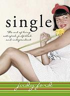 Single : the art of being satisfied, fulfilled, and independent