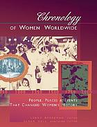 Chronology of women worldwide : people, places & events that shaped women's history