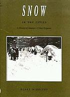 Snow in the cities : a history of America's urban response