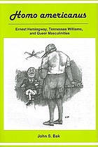 Homo americanus : Ernest Hemingway, Tennessee Williams, and queer masculinities