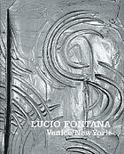 Lucio Fontana : Venice/New York