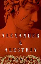 Alexander and Alestria : a novel