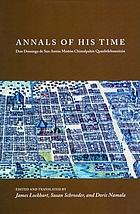 Annals of his time : Don Domingo de San Antón Muñón Chimalpahin Quauhtlehuanitzin