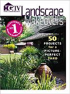 Landscape makeovers : 50 projects for a picture-perfect yard HGTV landscape makeovers : 50 projects for a picture-perfect yard