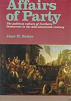 Affairs of party : the political culture of Northern Democrats in the mid-nineteenth century