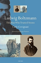 Ludwig Boltzmann : the man who trusted atoms