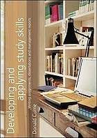 Developing and applying study skills : writing assignments, dissertations and management reports