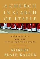 A church in search of itself : Benedict XVI and the battle for the futurePapal power, people's church : a struggle for the future