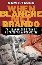 "When Blanche met Brando : the scandalous story of ""A streetcar named Desire"""