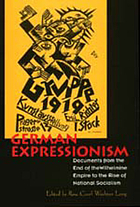 German expressionism : documents from the end of the Wilhelmine Empire to the rise of national socialism