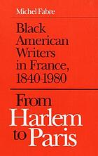From Harlem to Paris : Black American writers in France, 1840-1980