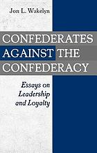 Confederates against the Confederacy : essays on leadership and loyalty