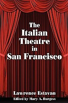 The Italian theatre in San Francisco : being a history of the Italian-language operatic, dramatic, and comedic productions presented in the San Francisco Bay Area through the Depression era, with reminiscences of the leading players and impresarios of the times