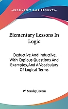 Elementary lessons in logic: deductive and inductive. With copious questions and examples, and a vocabulary of logical terms