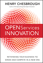 Open services innovation : rethinking your business to grow and compete in a new era