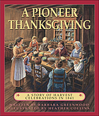 A pioneer Thanksgiving : a story of harvest celebrations in 1841