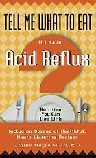 Tell me what to eat if I have acid reflux : nutrition you can live with