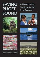 Saving Puget Sound : a conservation strategy for the 21st century