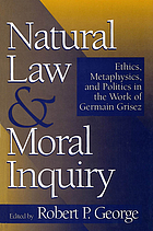 Natural law and moral inquiry : ethics, metaphysics, and politics in the work of Germain Grisez
