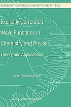 Explicitly correlated wave functions in chemistry and physics : theory and applications