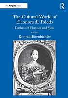 The cultural world of Eleonora di Toledo, Duchess of Florence and Siena