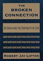 The broken connection : on death and the continuity of life