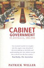 Cabinet government in Australia, 1901-2006 : practice, principles, performance