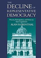 The decline of representative democracy : process, participation, and power in state legislatures