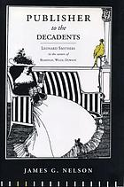 Publisher to the decadents : Leonard Smithers in the careers of Beardsley, Wilde, Dowson
