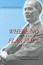 Where no flag flies Donald Davidson and the Southern resistance