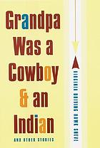 Grandpa was a cowboy & an Indian and other stories