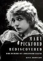 Mary Pickford rediscovered : rare pictures of a Hollywood legend