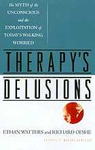 Therapy's delusions : the myth of the unconscious and the exploitation of today's walking worried