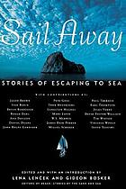 Sail away : stories of escaping to sea