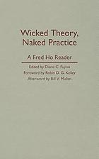 Wicked theory, naked practice : a Fred Ho reader