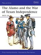 The Alamo and the War of Texan Independence 1835-36