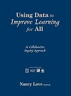 Using data to improve learning for all : a collaborative inquiry approach
