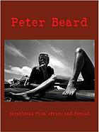 Peter Beard : scrapbooks from Africa and beyond