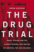 The drug trial : Nancy Olivieri and the scandal that rocked the Hospital for Sick Children